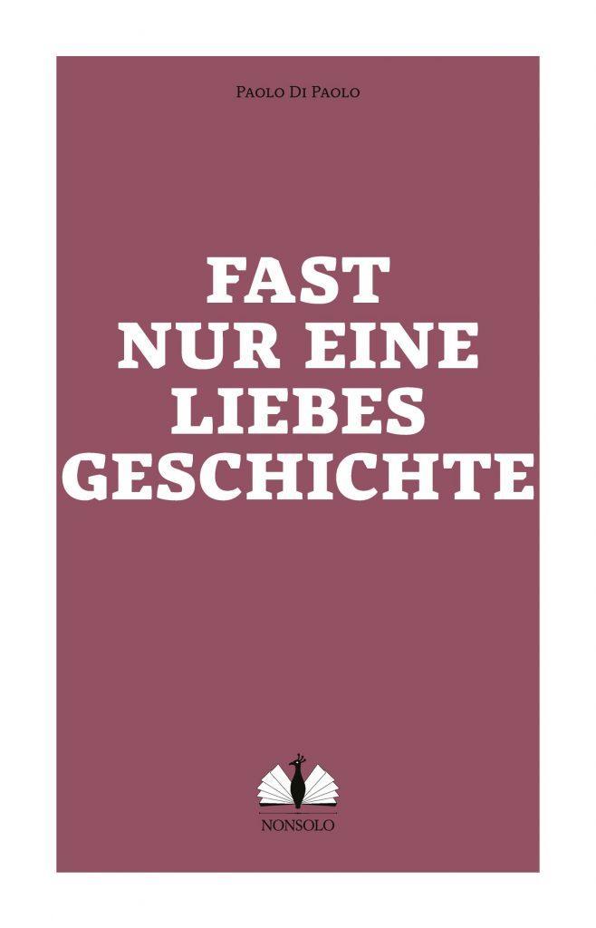 Fast nur eine Liebesgeschichte, Paolo di Paolo (nonsolo Verlag, 2019)